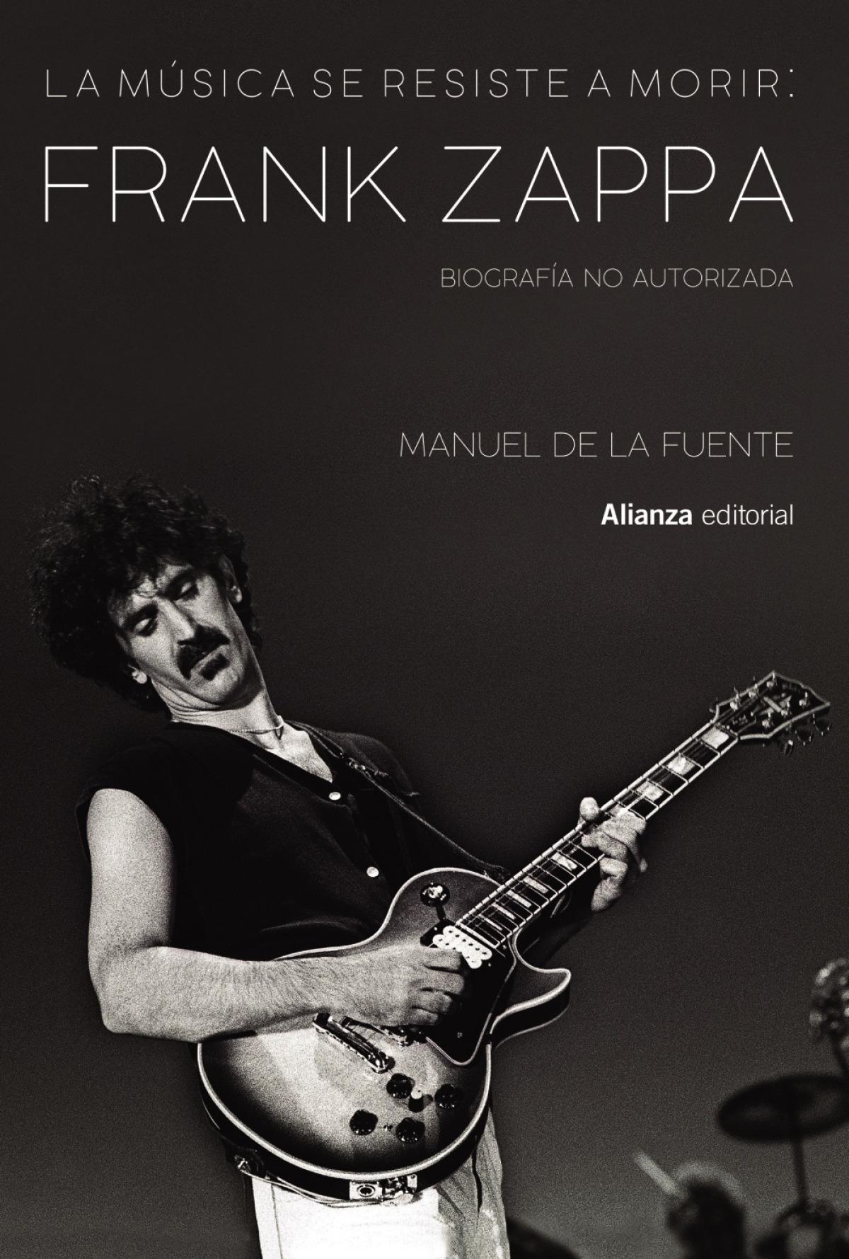 La música se resiste a morir: Frank Zappa. Biografía no autorizada