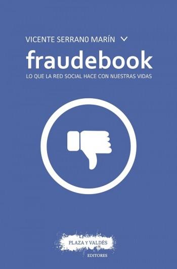 Fraudebook: lo que la red social hace con nuestras vidas 9788416032853