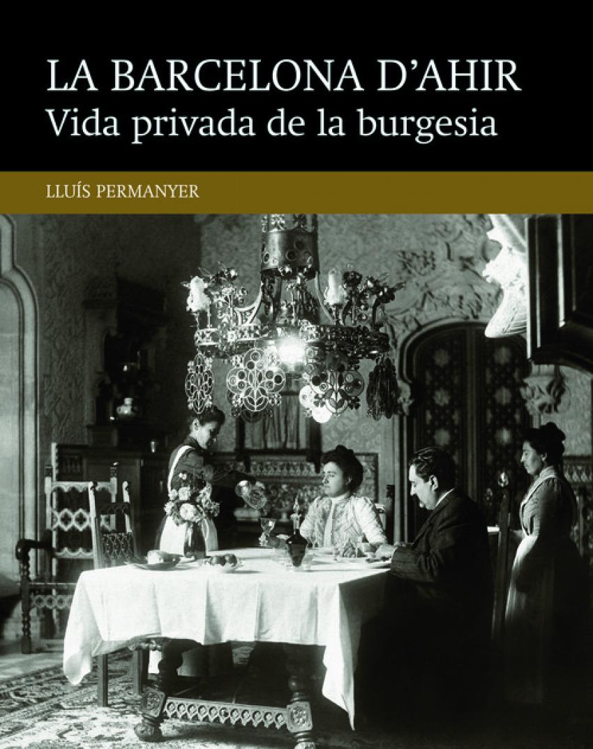 La Barcelona d´ahir:vida privada de la burgesia