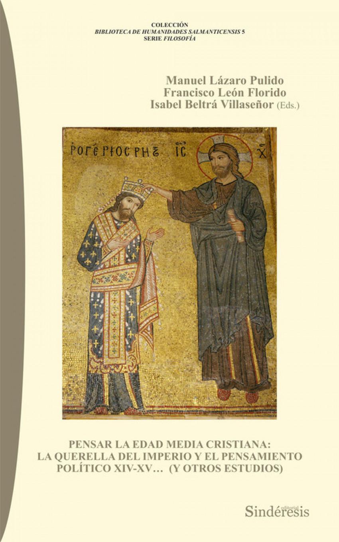 PENSAR LA EDAD MEDIA CRISTIANA: LA QUERELLA DEL IMPERIO Y EL PENSAMIENTO POLÍTICO XIV-XV... (Y OTROS ESTUDIOS)