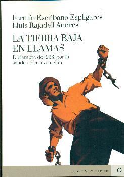 TIERRA BAJA EN LLAMAS, LA ;DICIEMBRE DE 1933, POR LA SENDA DE LA REVOLUCION