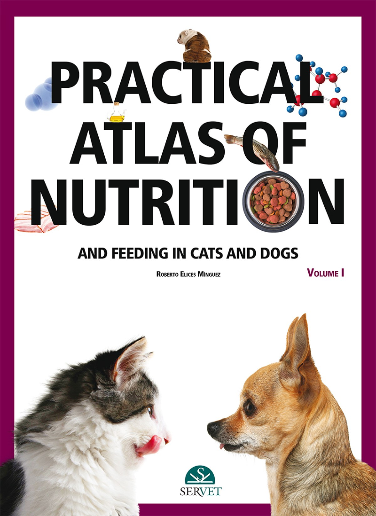 Practical atlas of nutrition and feeding in cats and dogs Volume I