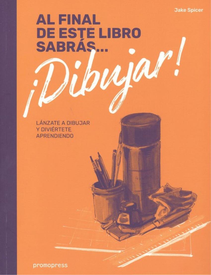 AL FINAL DE ESTE LIBRO SABRÁS...DIBUJAR!