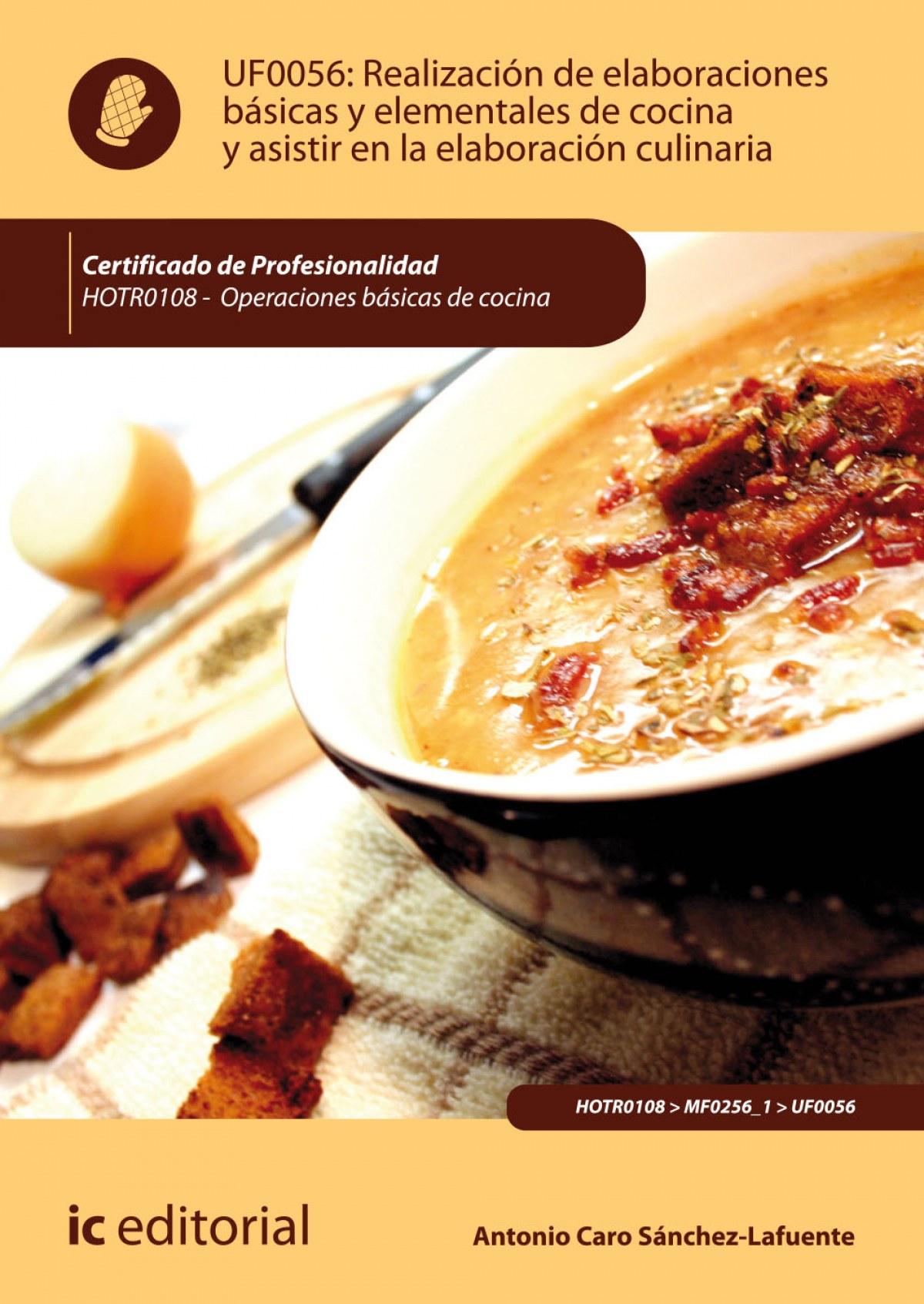 Realización de elaboraciones básicas y elementales de cocina y asistir en la elaboración culinaria. HOTR0108 - Operaciones básicas de cocina