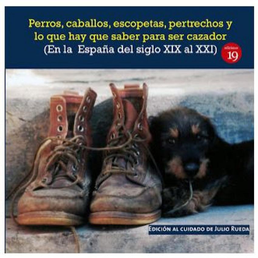 Perros, caballos, escopetas, pertrechos y lo que hay que saber para ser cazador (En la España del el siglo XIX al XXI)