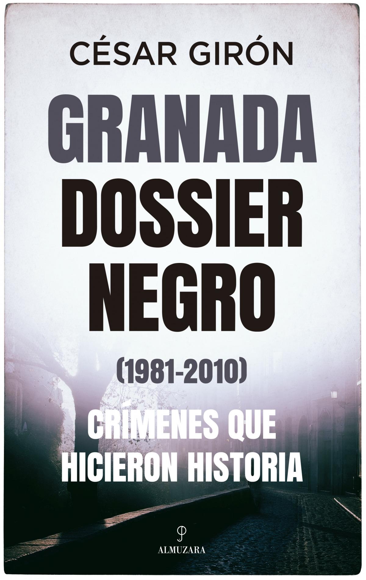 Granada: dossier negro (1981-2010). Crímenes que hicieron historia