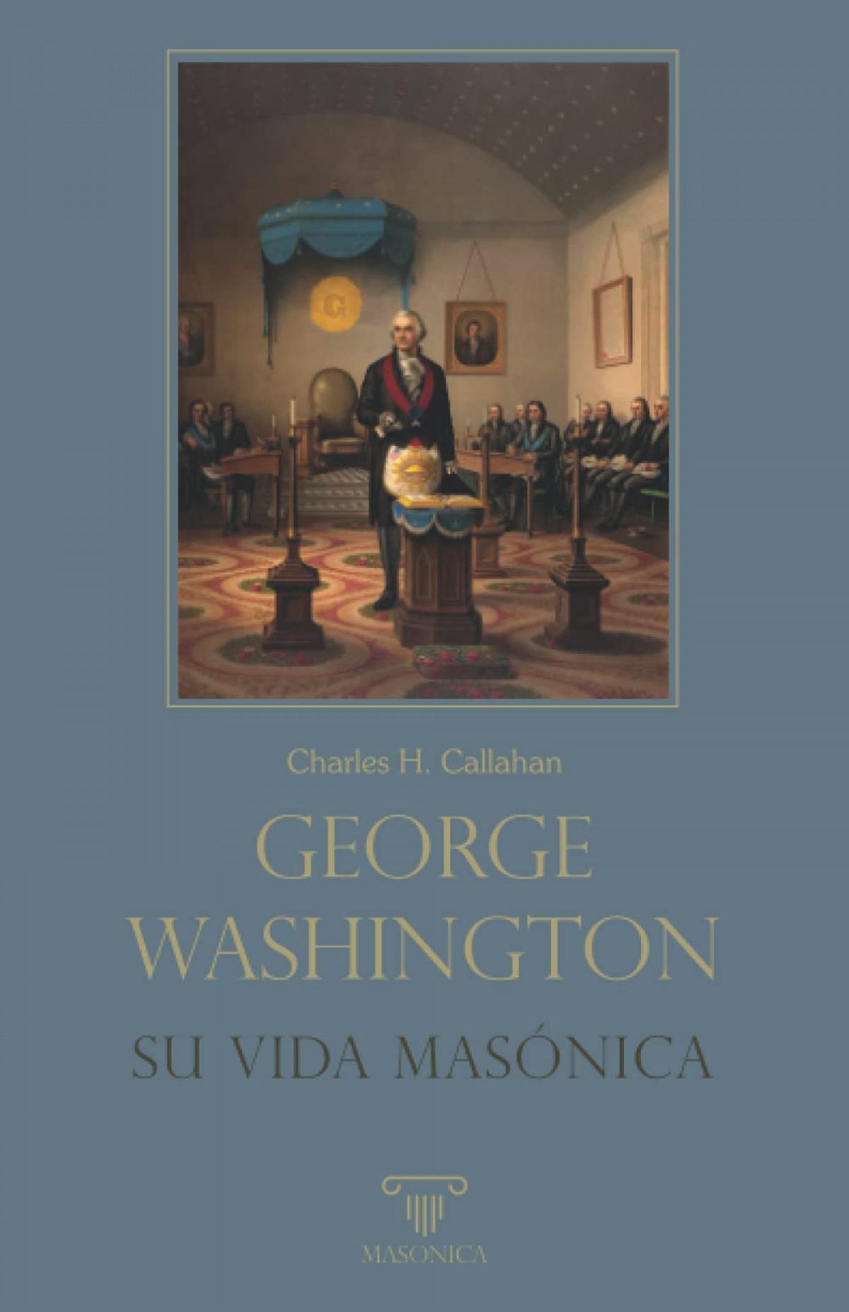 George Washington. Su vida masónica