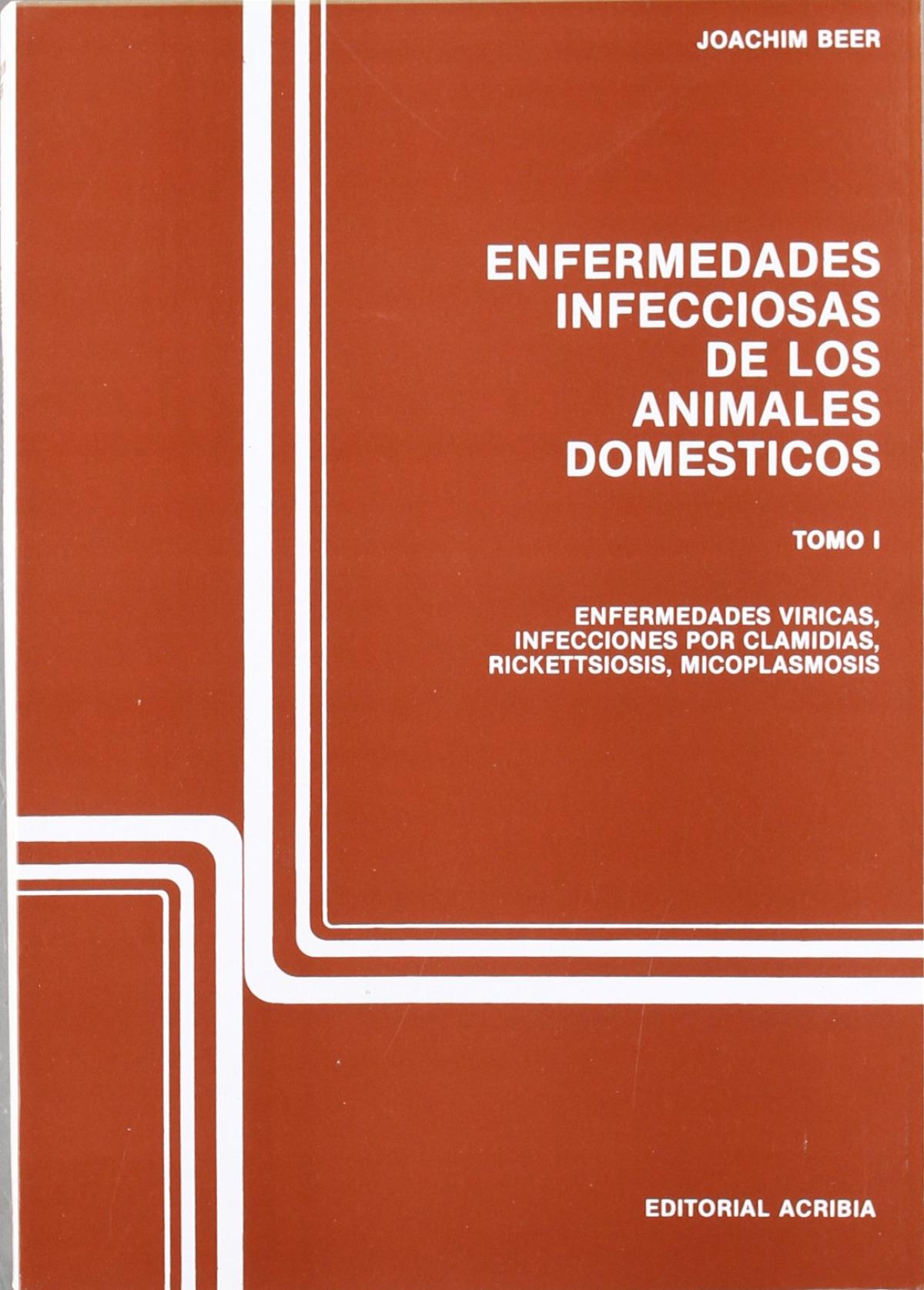 ENFERMEDADES INFECCIOSAS DE LOS ANIMALES DOMÉSTICOS. TOMO I. ENFERMEDADES VÍRICAS, CLAMIDIOSIS, RICK
