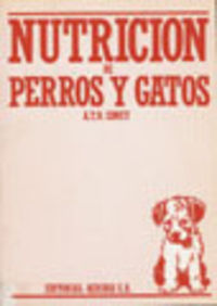 NUTRICIÓN DE PERROS/GATOS. MANUAL PARA ESTUDIANTES, VETERINARIOS, CRIADORES/PROPIETARIOS