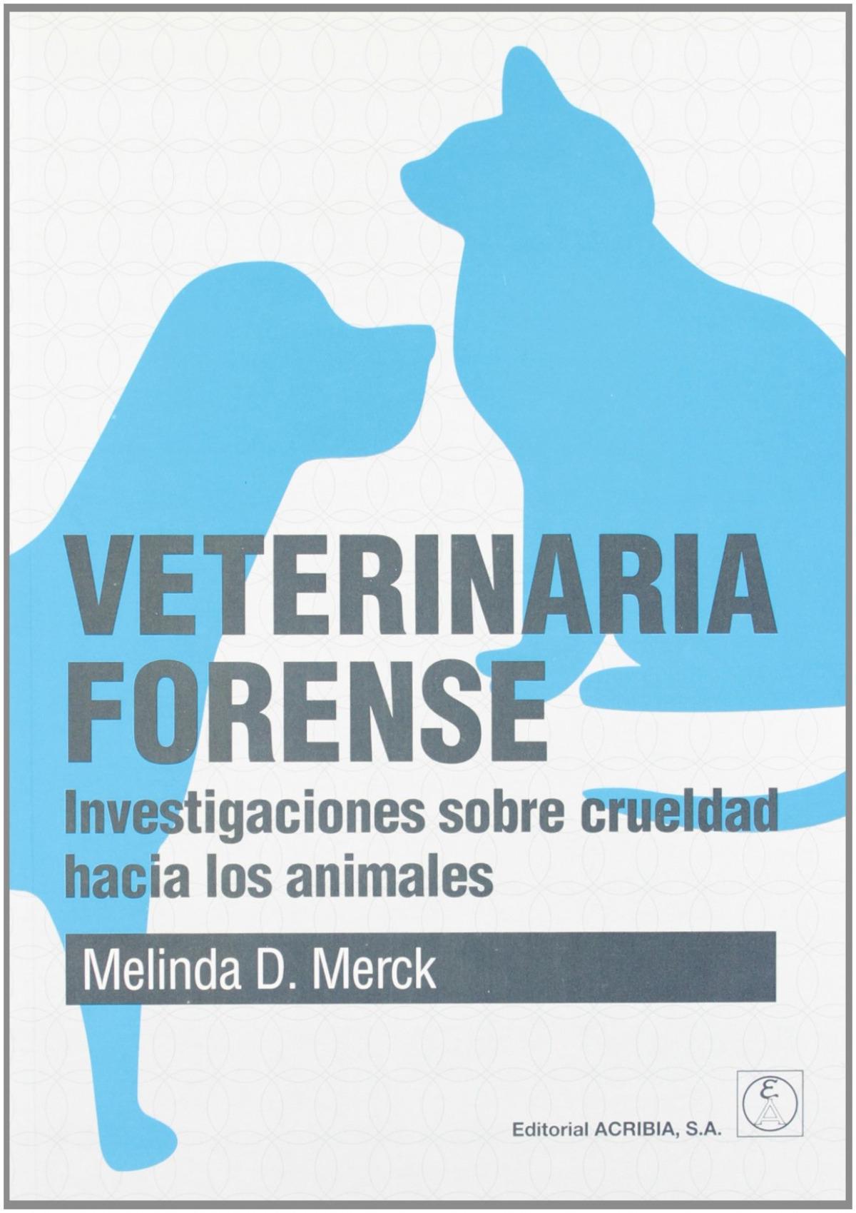 VETERINARIA FORENSE. INVESTIGACIONES SOBRE CRUELDAD HACIA LOS ANIMALES