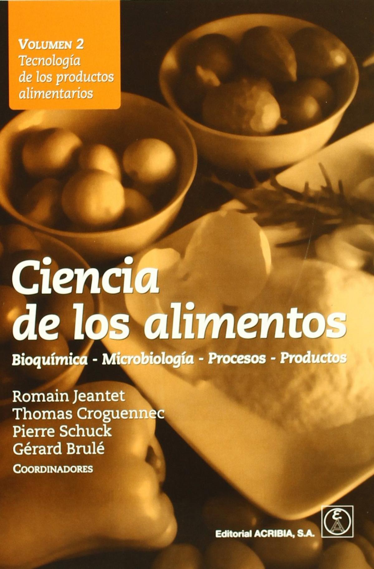 CIENCIA DE LOS ALIMENTOS. BIOQUÍMICA û MICROBIOLOGÍA û PROCESOS û PRODUCTOS VOLUMEN 2: TECNOLOGÍA DE