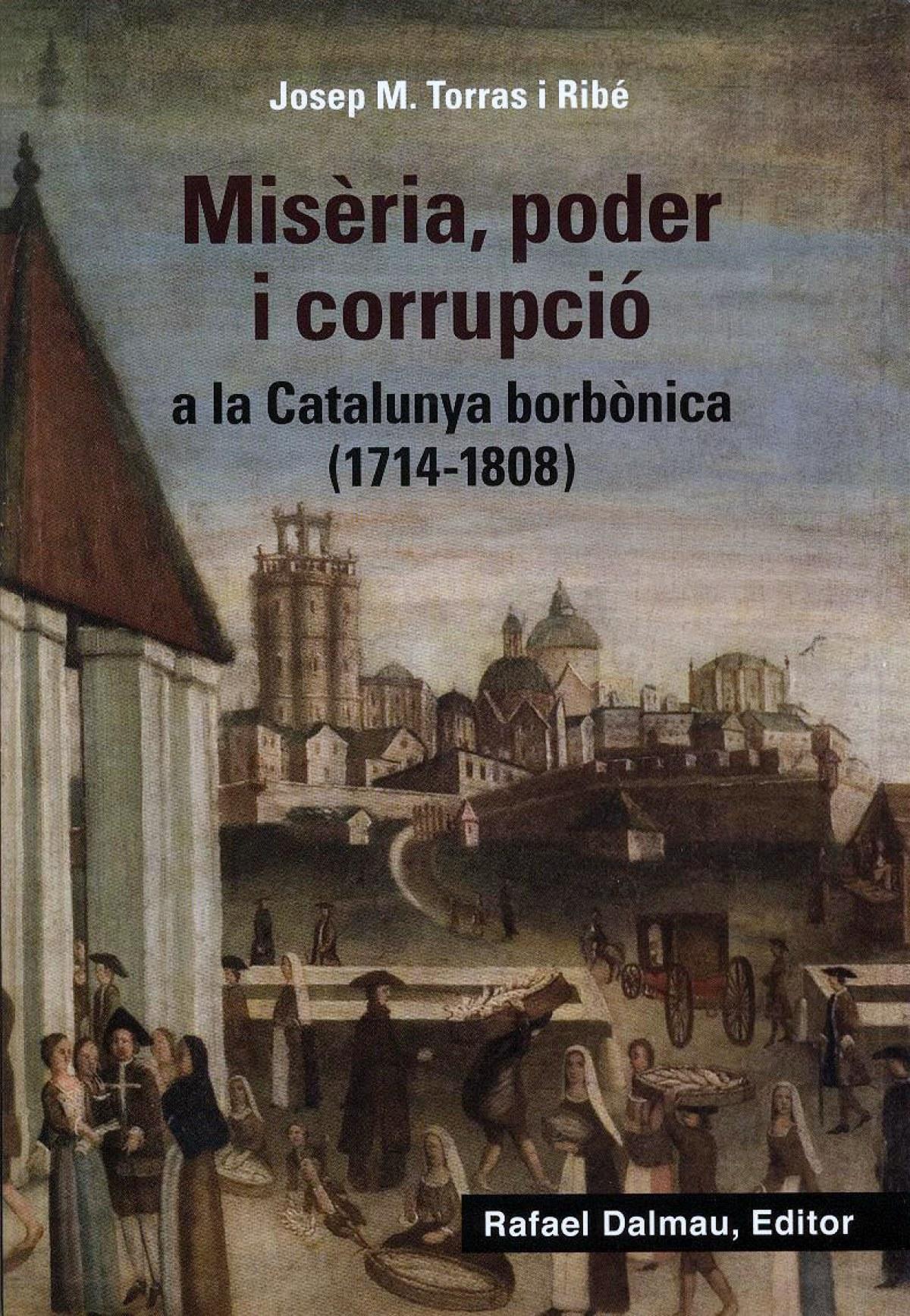 Misèria, poder i corrupció a la Catalunya borbònica (1714-1808)