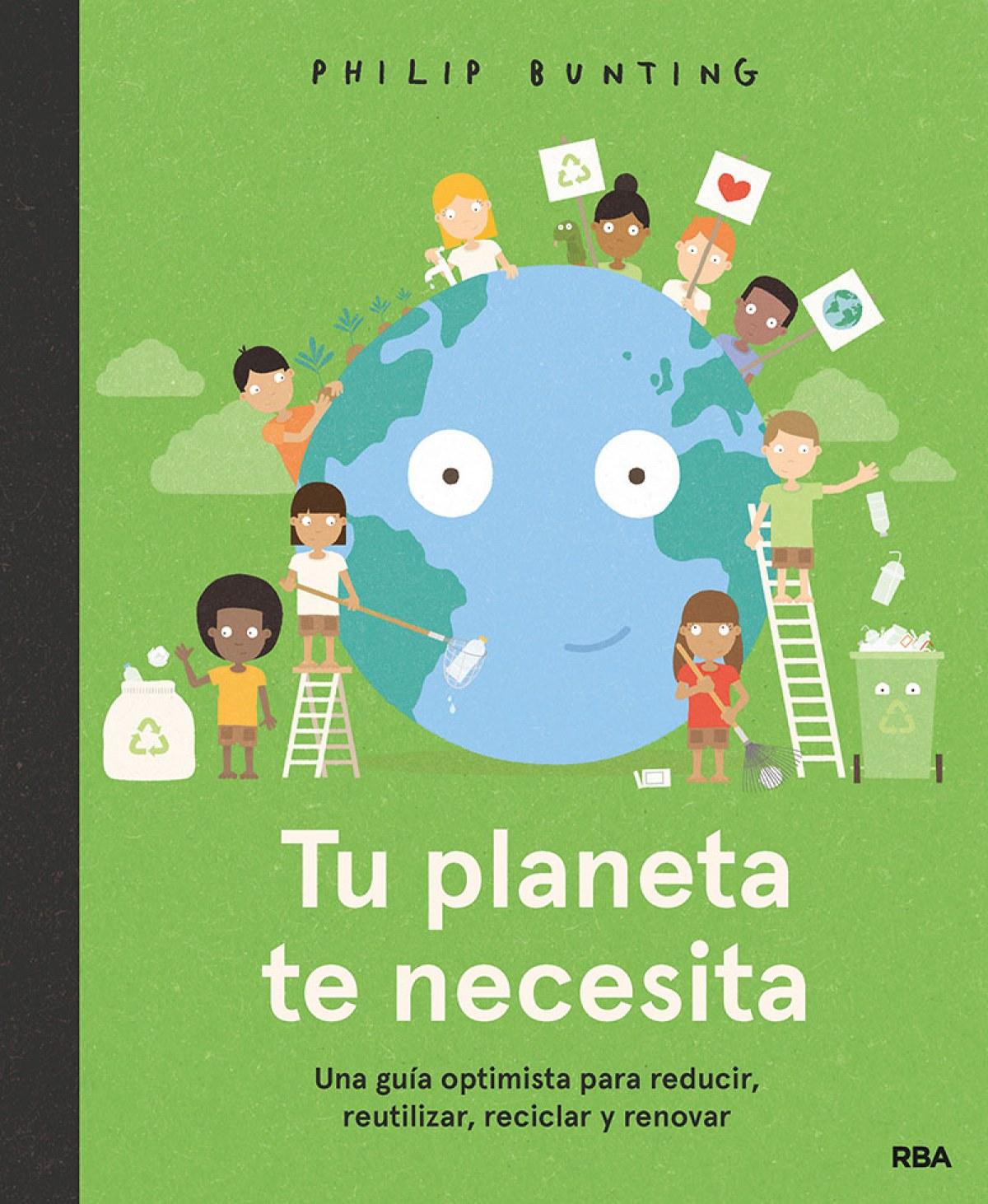 Tu planeta te necesita. Una guía optimista para reducir, reutiliz