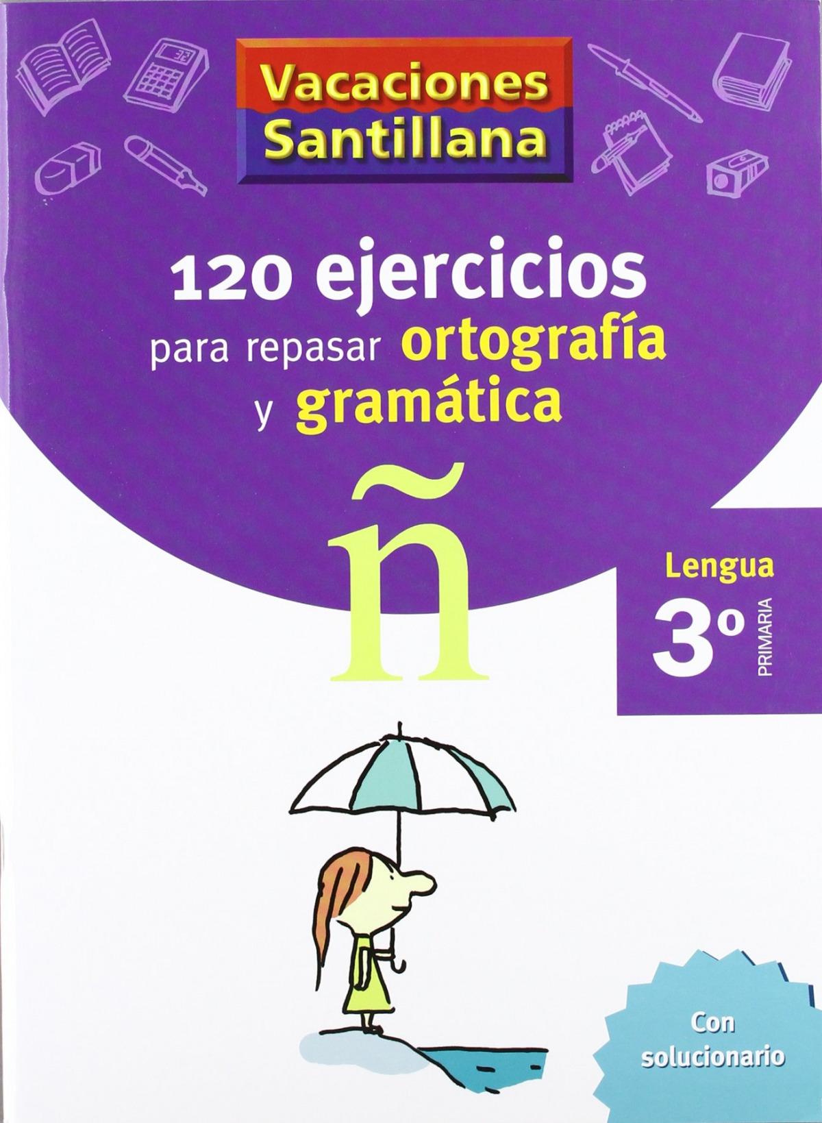 VACACIONES 120 EJERCICIOS PARA REPASAR ORTOGRAFIA Y GRAMATICA 3o. PRIMARIA 9788429407631