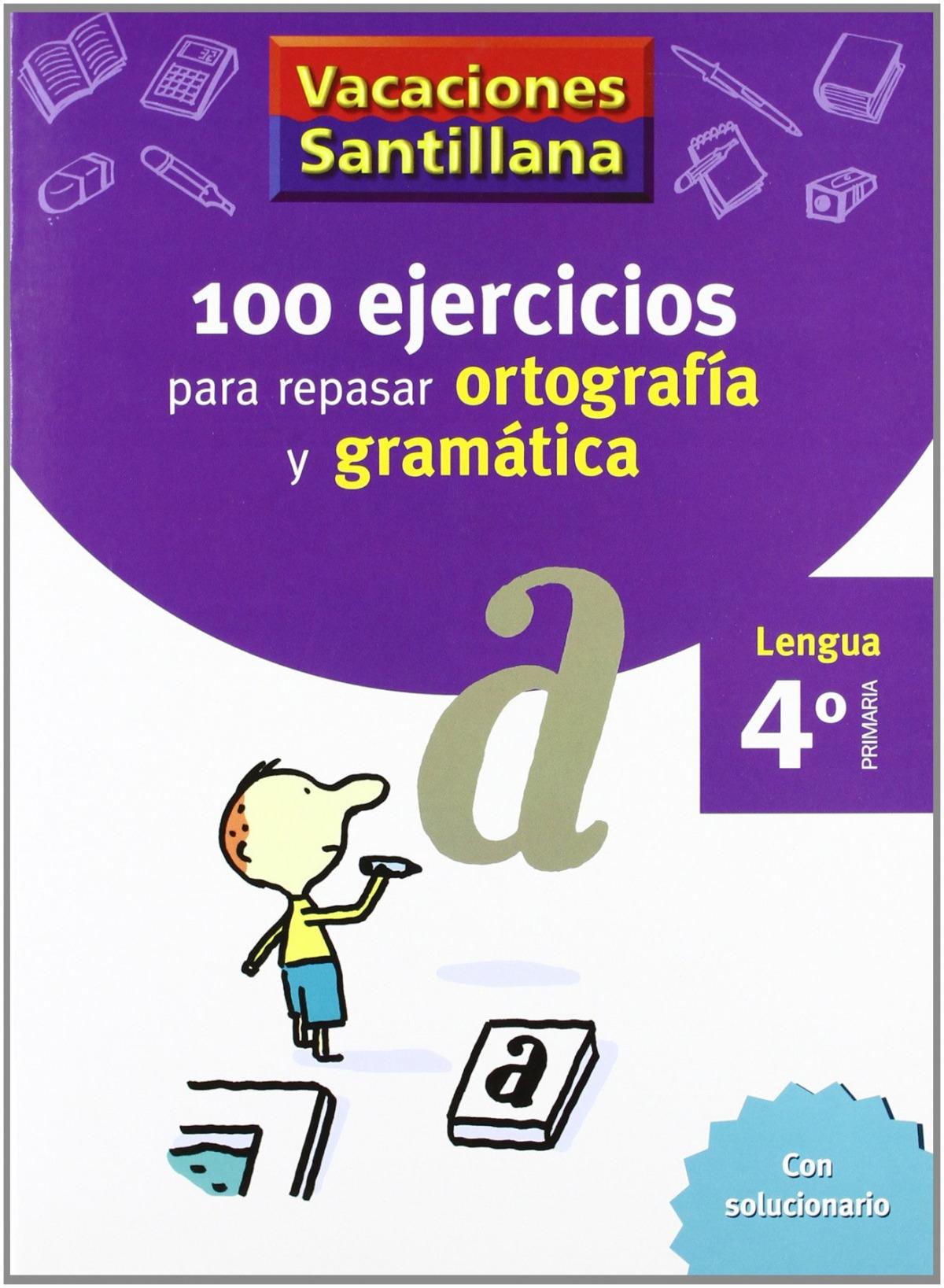 VACACIONES 100 EJERCICIOS PARA REPASAR ORTOGRAFIA Y GRAMATICA 4o. PRIMARIA SANTILLANA 9788429407648