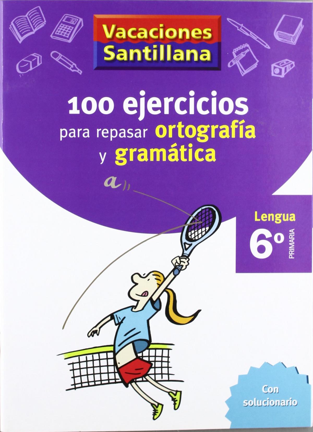 VACACIONES 100 EJERCICIOS PARA REPASAR ORTOGRAFIA Y GRAMATICA 6o. PRIMARIA SANTILLANA 9788429407884