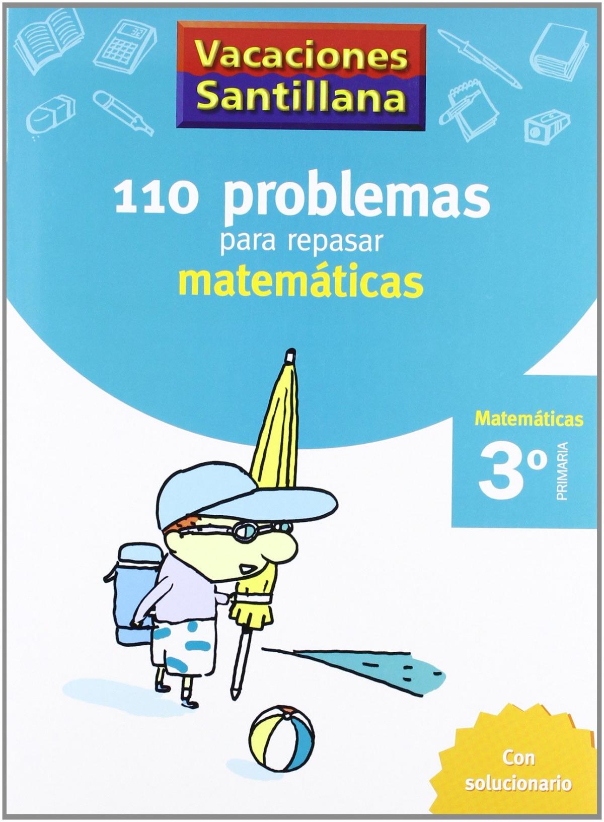 VACACIONES 110 PROBLEMAS PARA REPASAR MATEMATICAS 3 PRIMARIA SANTILLANA
