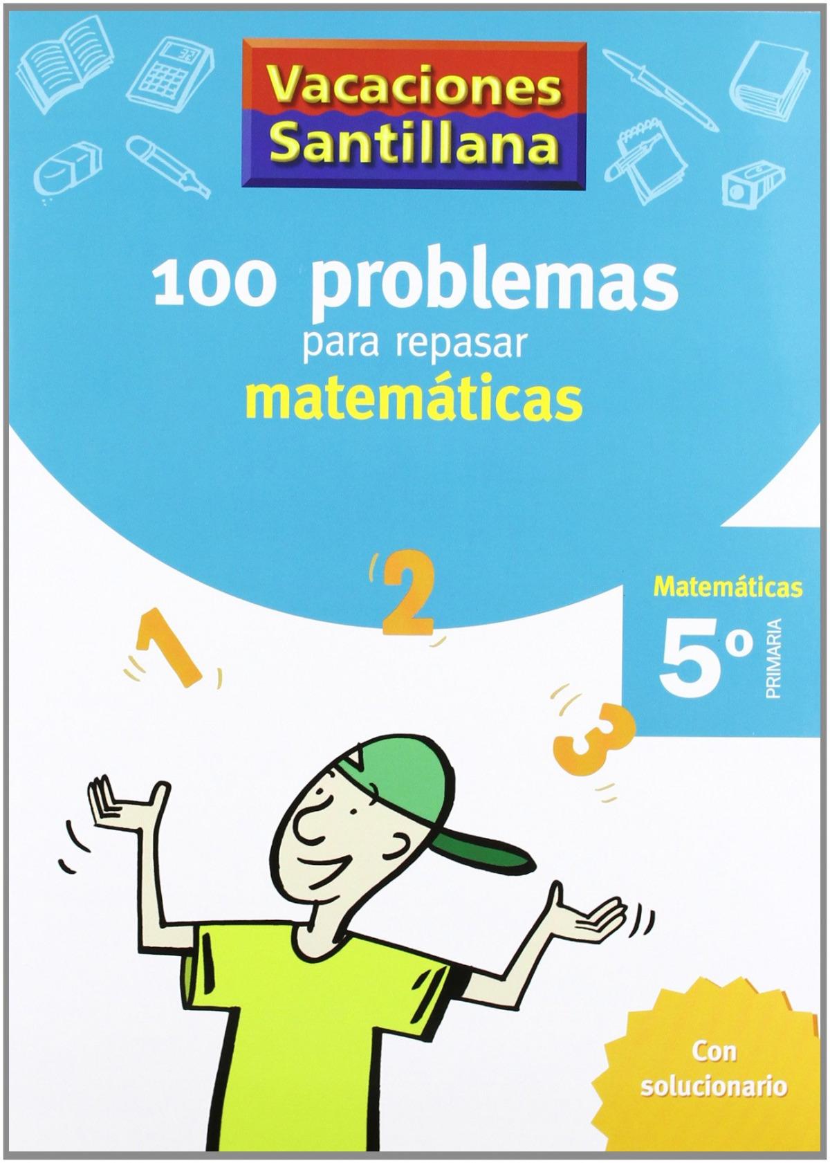 VACAIONES 100 PROBLEMAS PARA REPASAR MATEMATICAS 5 PRIMARIA SANTILLANA