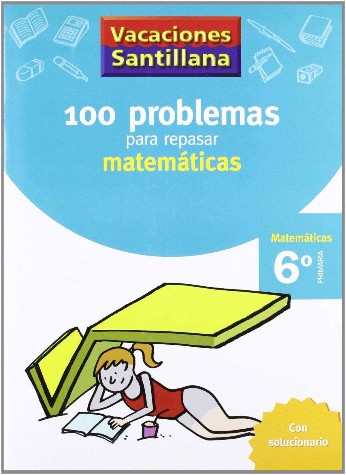 VACACIONES 100 PROBLEMAS PARA REPASAR MATEMATICAS 6 PRIMARIA SANTILLANA 9788429408423