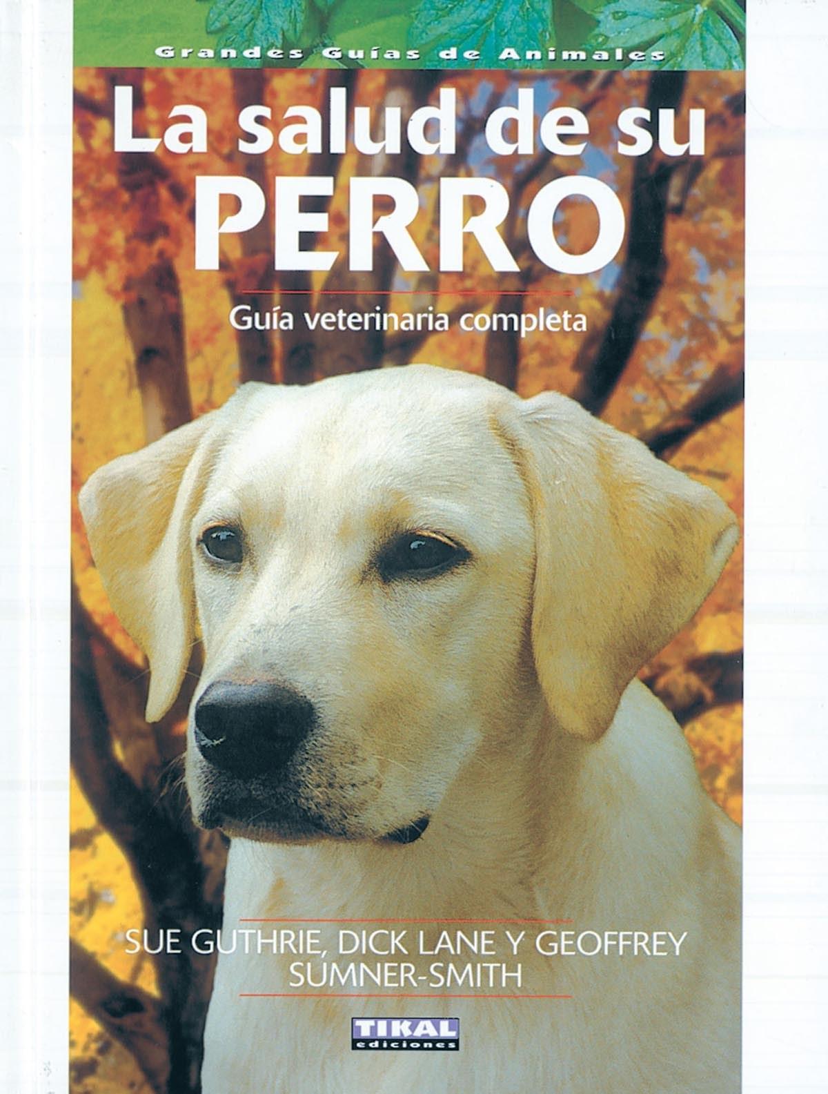 La salud de su perro, guía veterinaria completa 9788430553471