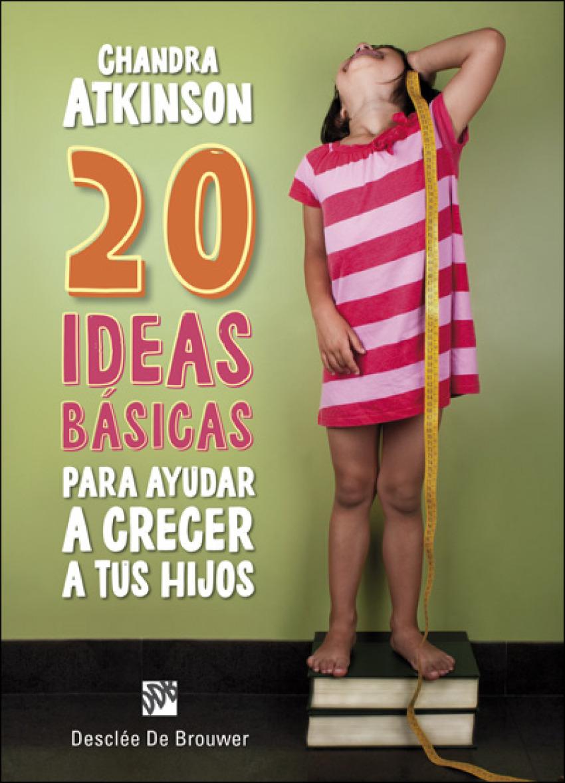 20 IDEAS BASICAS PARA AYUDAR A CRECER A TUS HIJOS