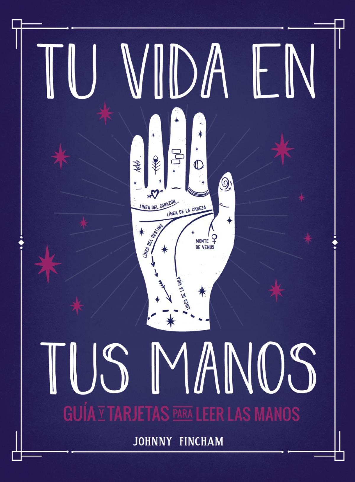 Tu vida en tus manos. Guía y tarjetas para leer las manos