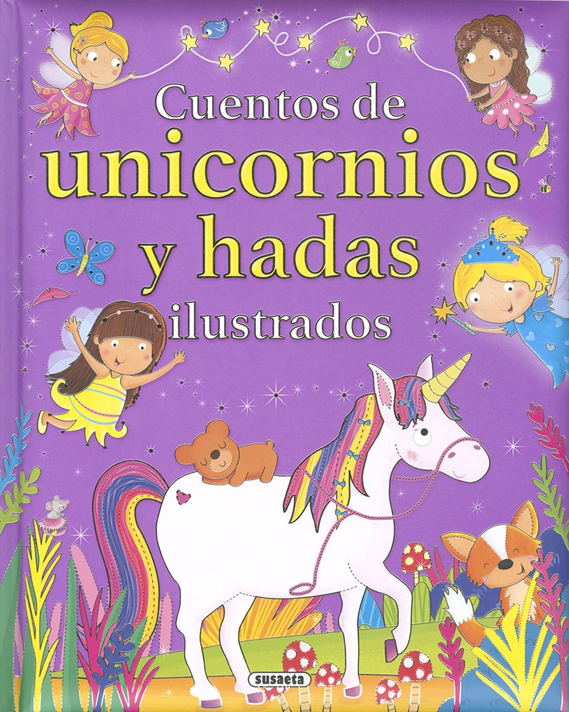 CUENTOS DE UNICORNIOS Y HADAS ILUSTRADOS 9788467769173