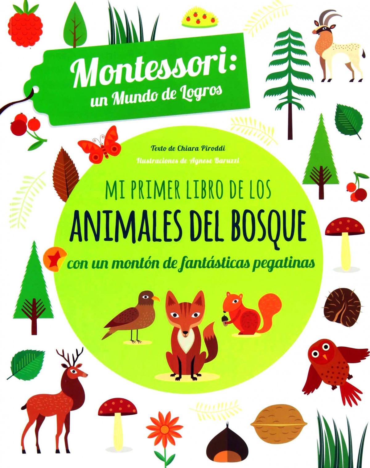 MI PRIMER LIBRO DE LOS ANIMALES DEL BOSQUE CON PEGATINAS MONTESSORI UN MUNDO DE LOGROS 9788468254159
