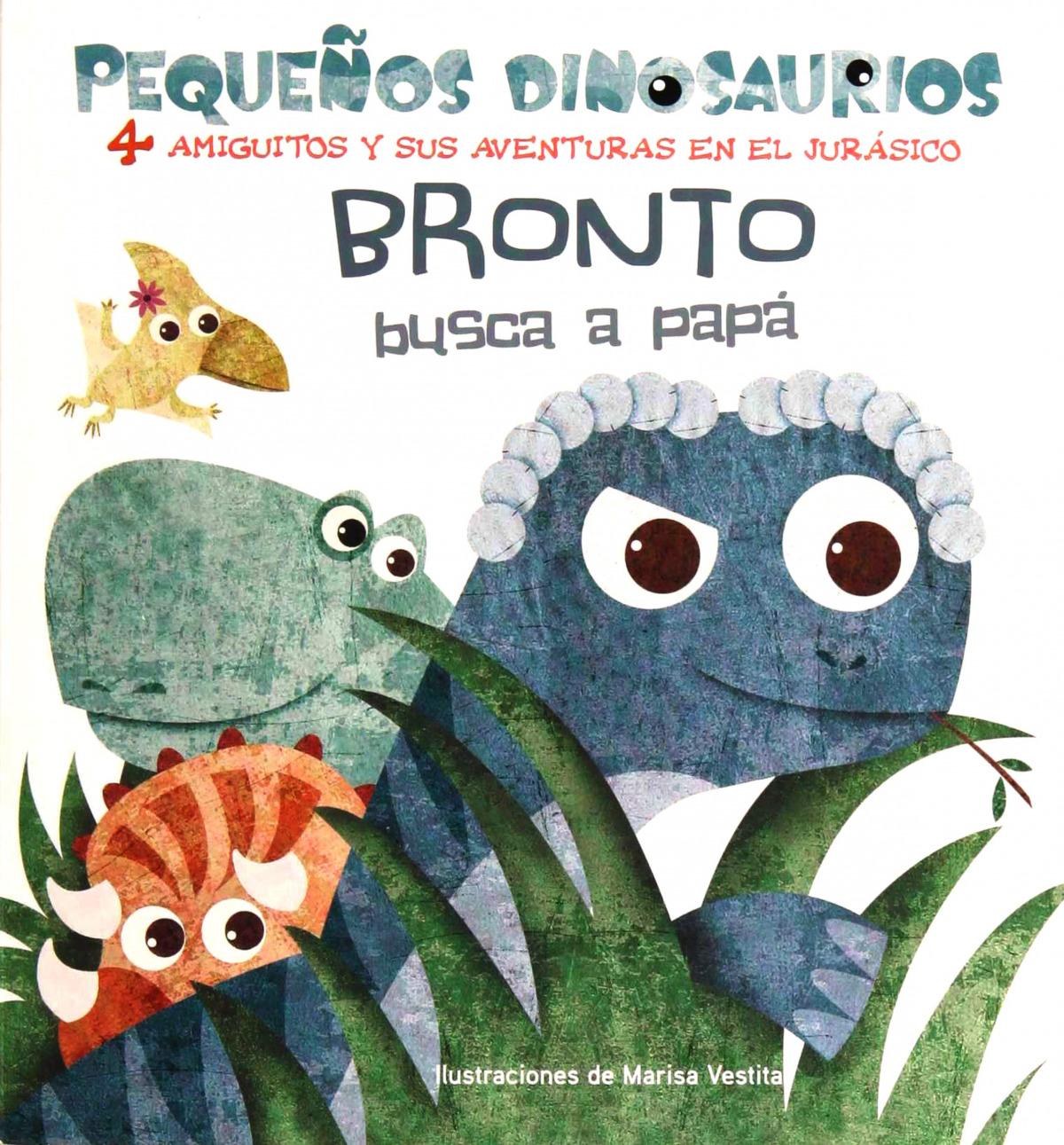 BRONTO BUSCA A PAPA PEQUEñOS DINOSAURIOS + 2 AñOS 9788468254487