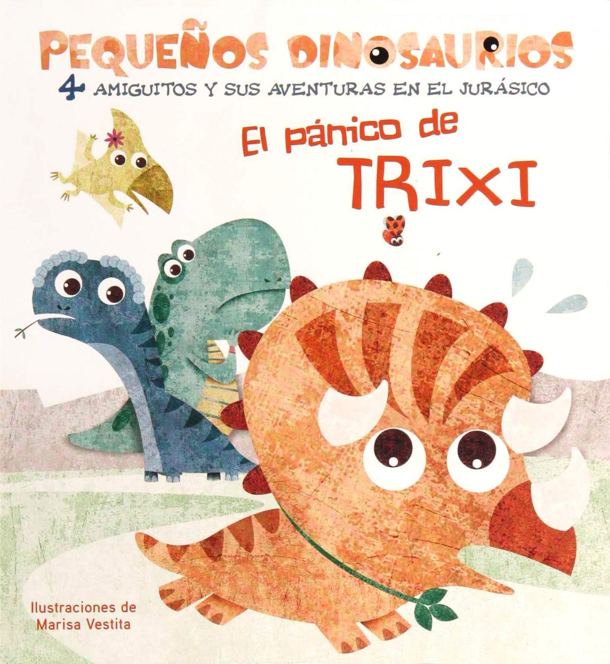 EL PANICO DE TRIXI PEQUEñOS DINOSAURIOS +2 AñOS 9788468254517
