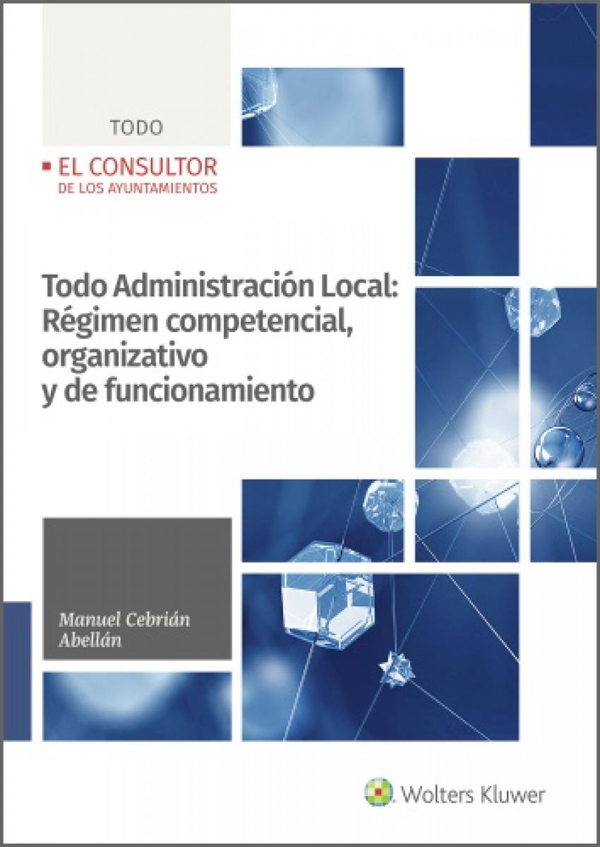 Todo Administración Local: Régimen competencial, organizativo y de funcionamiento de las Entidades locales