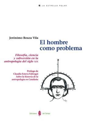 EL HOMBRE COMO PROBLEMA. FILOSOFIA, CIENCIA Y SUBVERSI