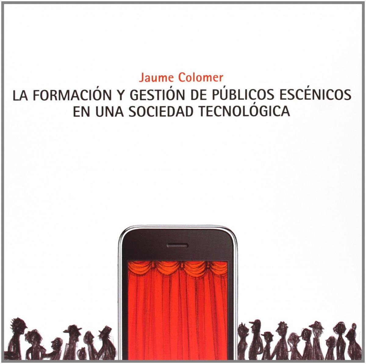 FORMACIÓN Y GESTIÓN DE PÚBLICOS ESCÈNICOS EN UNA SOCIEDAD TECNOLÓGICA