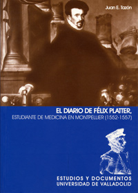 Diario De Félix Platter. Estudiante De Medicina En Montpellier (1552-1557), El