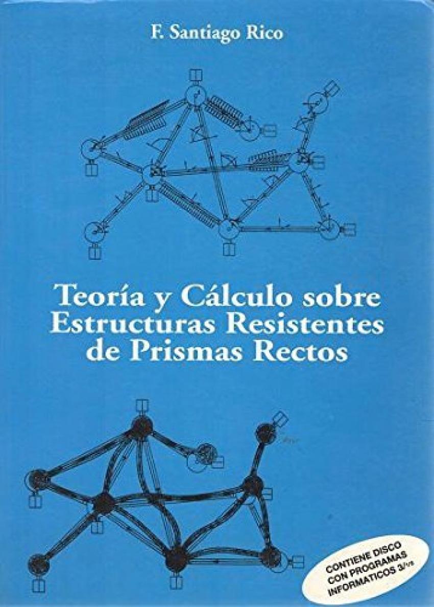 TEORIA Y CALCULO SOBRE ESTRUCTURAS RESISTENTES DE PRISMAS RECTOS