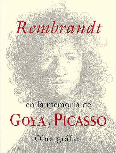 Rembrandt en la memoria de Goya y Picasso