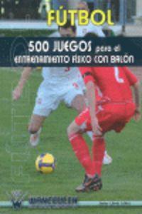 Futbol: 500 juegos para entrenamiento fisico con balon