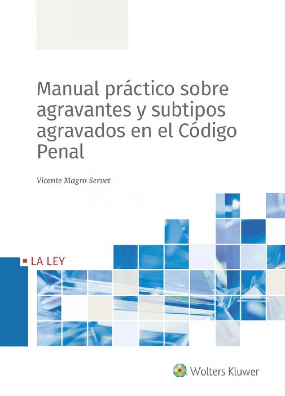MANUAL PRÁCTICO SOBRE AGRAVEMTES Y SUBTIPOS AGRAVADOS EN EL CÓDIGO PENAL