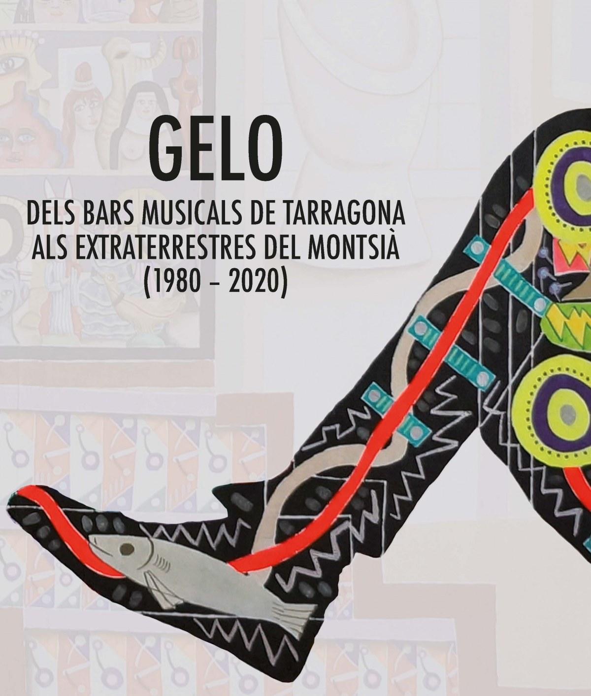 GELO. Dels bars musicals de Tarragona als extraterrestres del Montsià (1980-2020)