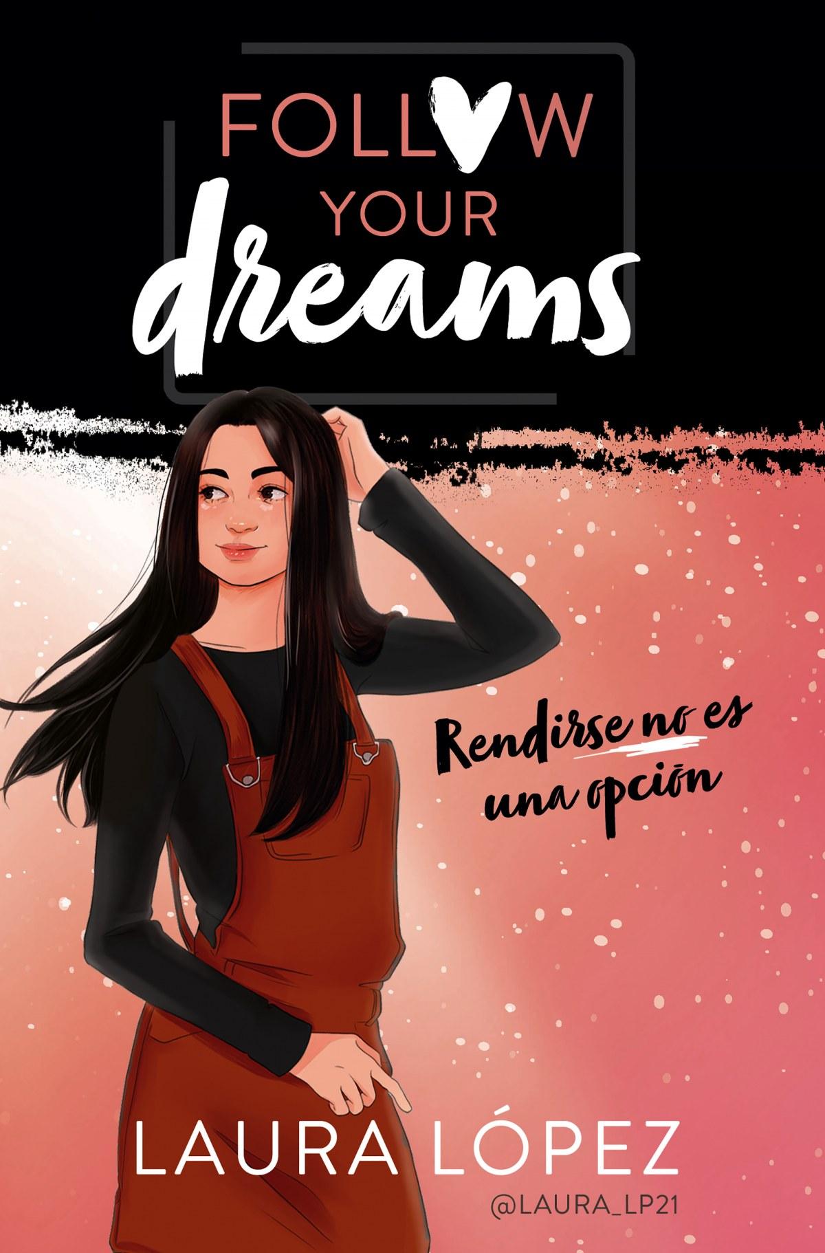 Follow your dreams: rendirse no es una opción 9788490439876