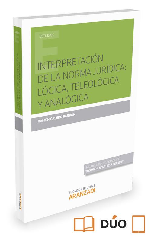 INTERPRETACION DE LA NORMA JURIDICA: LOGICA, TELEOLOGICA Y ANALOGICA (PAPEL + E-BOOK)