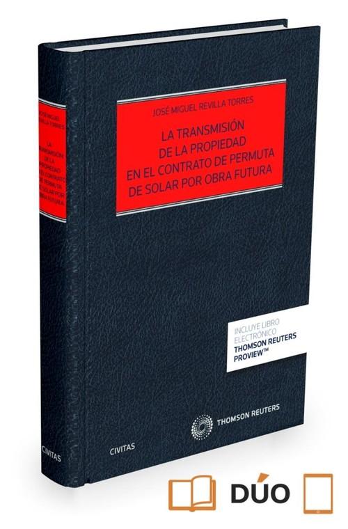 LA TRANSMISION DE LA PROPIEDAD EN EL CONTRATO DE PERMUTA DE SOLAR POR OBRA FUTURA (PAPEL+E-BOOK)
