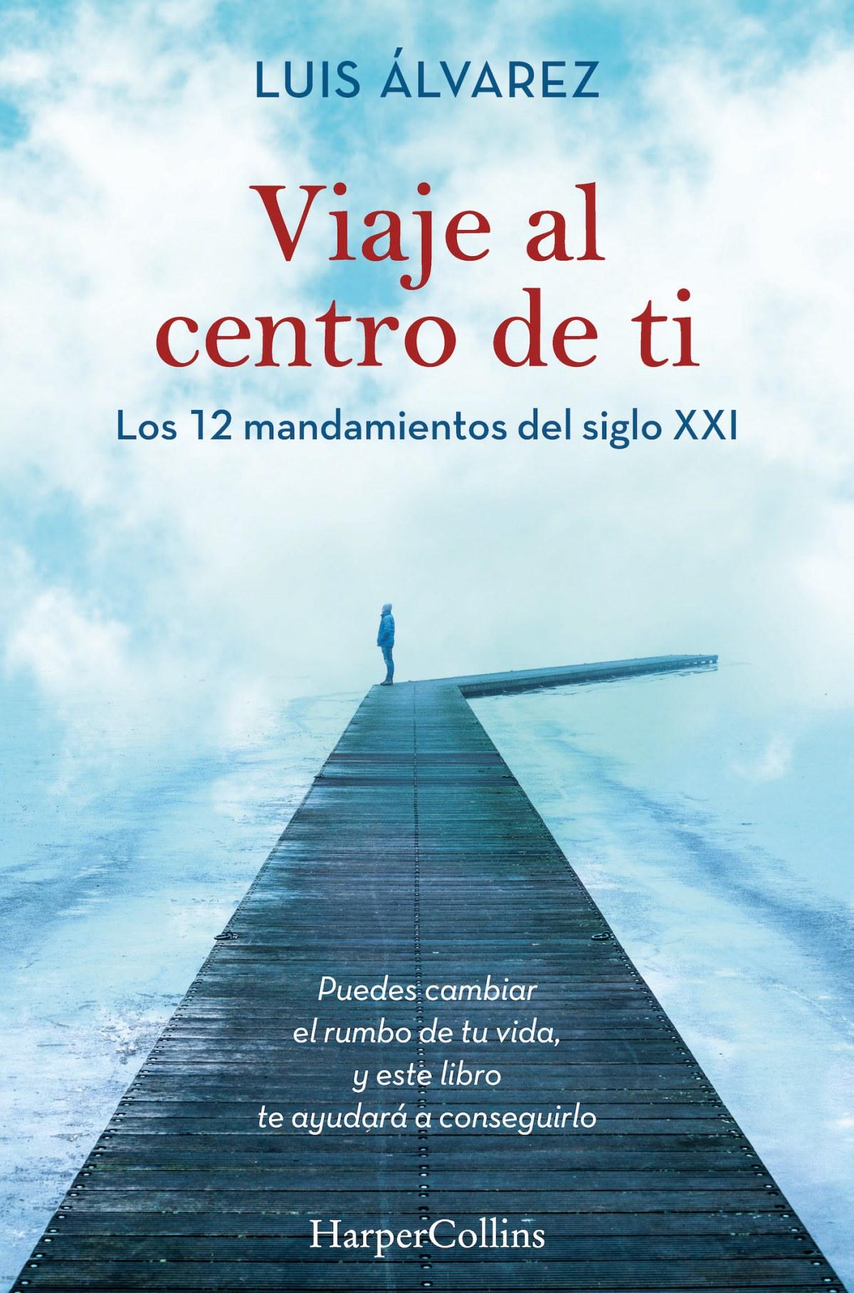 Viaje al centro de ti. Los 12 mandamientos del siglo XXI