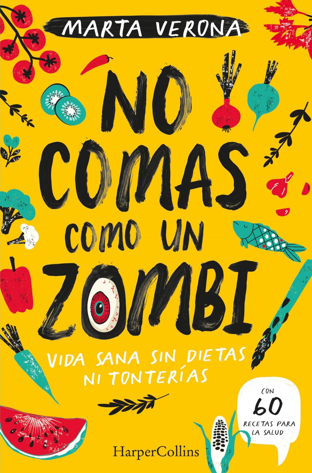 No comas como un zombi. Vida sana sin dietas ni tonterias