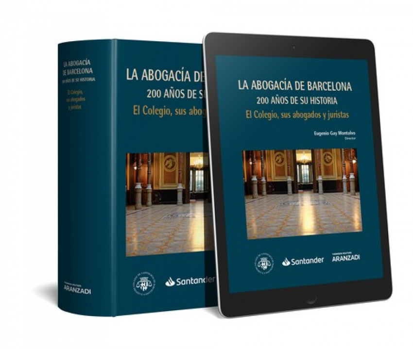 LA ABOGACIA DE BARCELONA 200 AÑOS DE SU HISTORIA: EL COLEGIO, SUS ABOGADOS Y JURISTAS