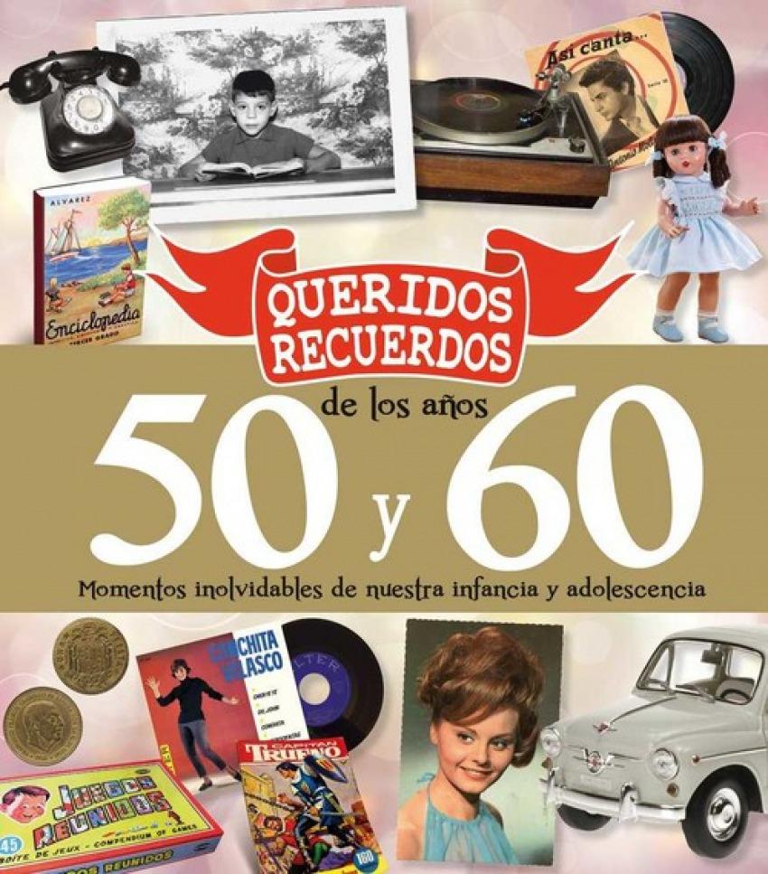 QUERIDOS RECUERDOS DE LOS AÑOS 50 Y 60