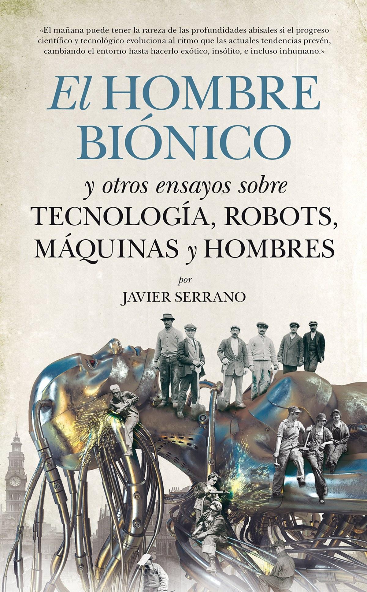 El hombre biónico y otros ensayos sobre tecnología, robots, maquinas y hombres