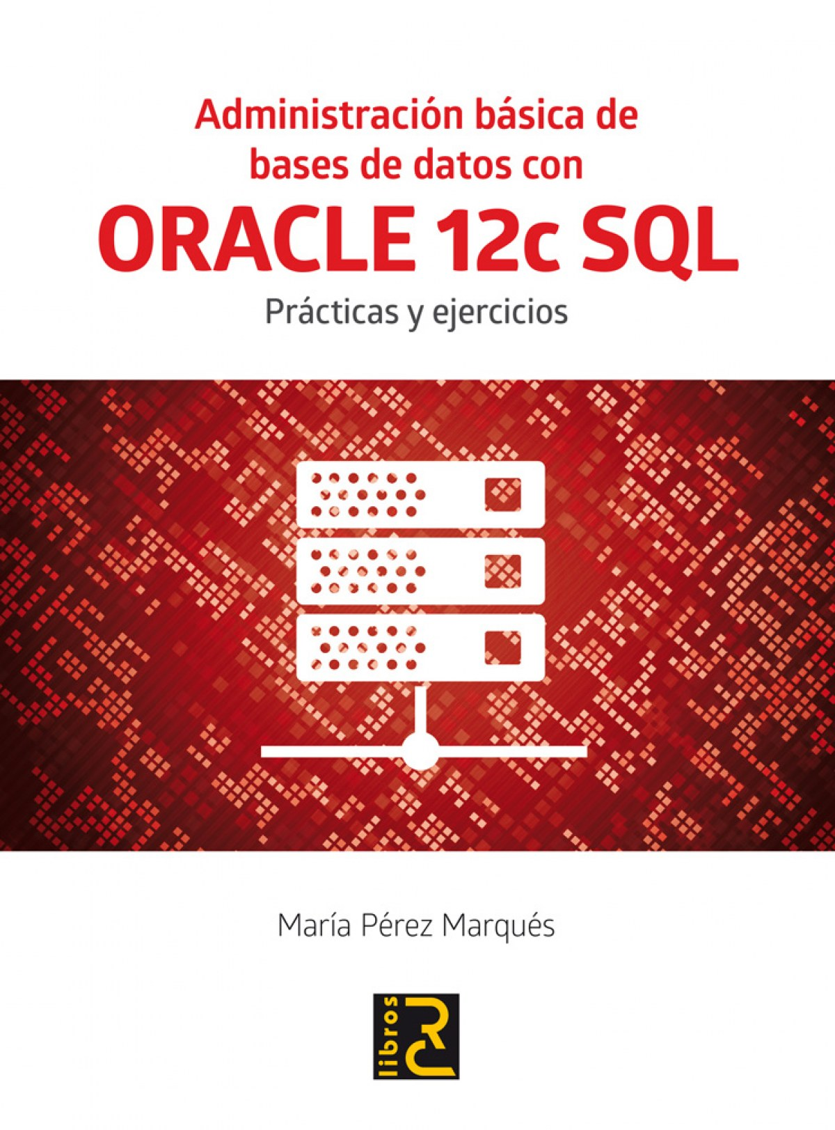 Administracion basica bases datos oracle 12c sql 9788494465017