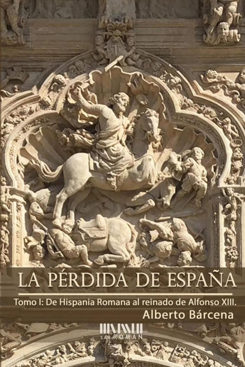 La pérdida de España. De la Hispania Romana al reinado de Alfonso