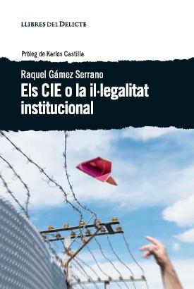 ELS CIE O LA IL·LEGALITAT INSTITUCIONAL